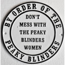 Cast Iron Peaky Blinders sign - Don't mess with the Peaky Blinders women