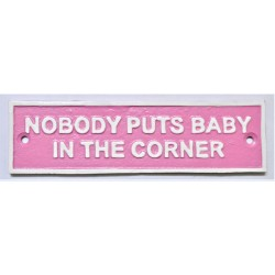 Cast Iron Nobody Puts Baby in the Corner Sign in pink